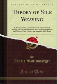 Theory of Silk Weaving By ARNOLD WOLFENSBERGER ebook free download | Textile Study Center | textilestudycenter.com
