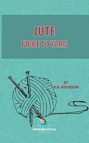 Jute Fibre to Yarn By R. R. Atkinson | textile study center | textilestudycenter.com