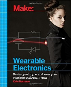 Make Wearable Electronics Design By Kate Hartman | textile study center | textilestudycenter.com