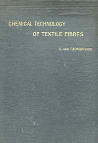 Chemical Technology of Textile Fibers by G. Von Geogievics